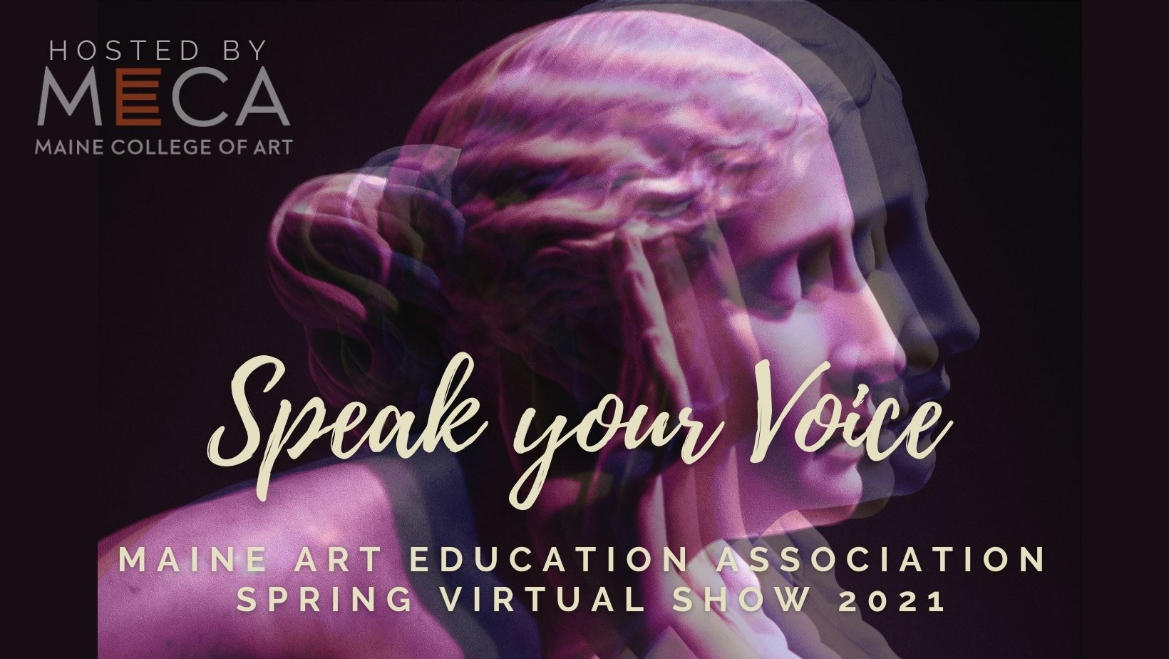 """Image of a statue of a woman's face in profile with a hand lifted to her ear. The text in the image says """"Speak your Voice: Maine Art Education Association Spring Virtual Show 2021. Hosted by MECA."""""""